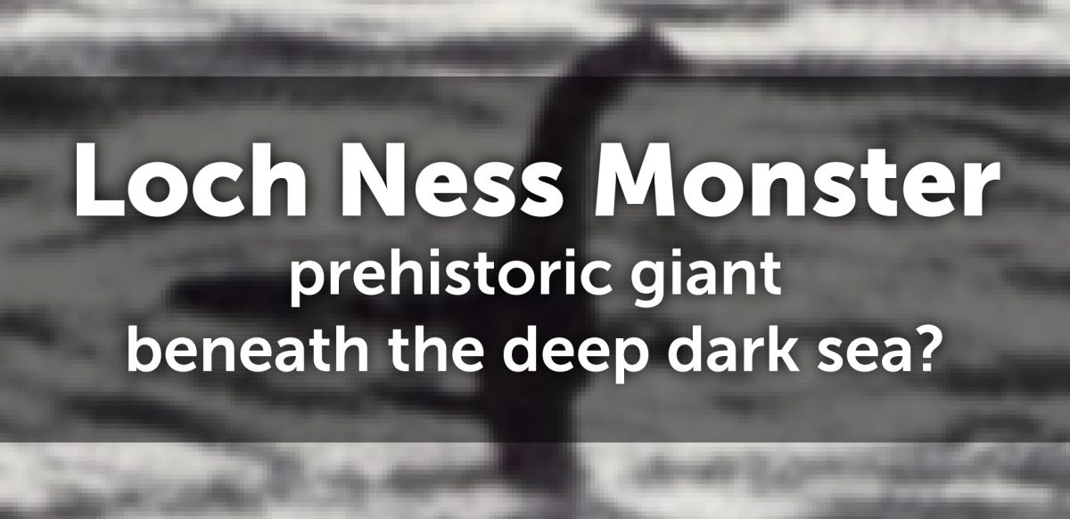 Loch Ness Monster, prehistoric giant beneath the deep dark sea?